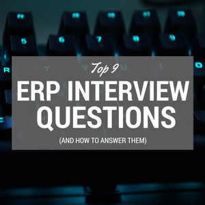 Nine ERP interview questions (and how to answer them)